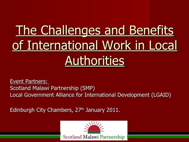 The Challenges and Benefits of International Work in Local Authorities <ul><li>Event Partners:  </li></ul><ul><li>Scotland...
