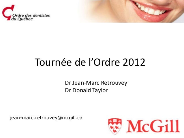Tournée de l'Ordre 2012                     Dr Jean-Marc Retrouvey                     Dr Donald Taylorjean-marc.retrouvey...