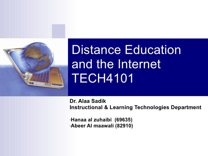 Distance Education and the Internet TECH4101 <ul><li>Dr. Alaa Sadik </li></ul><ul><li>Instructional & Learning Technologie...