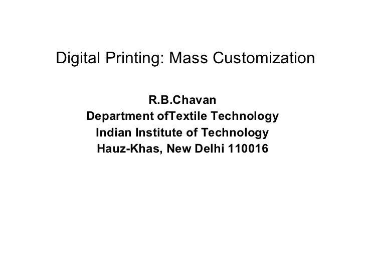 Digital Printing: Mass Customization R.B.Chavan Department ofTextile Technology Indian Institute of Technology Hauz-Khas, ...