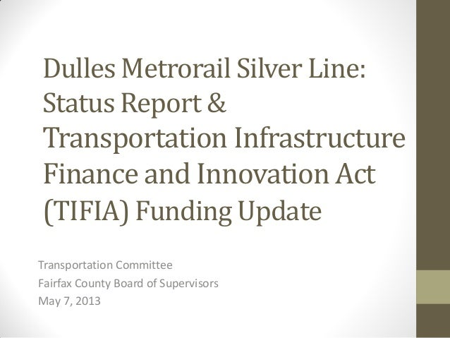 Dulles Metrorail Silver Line:Status Report &Transportation InfrastructureFinance and Innovation Act(TIFIA) Funding UpdateT...
