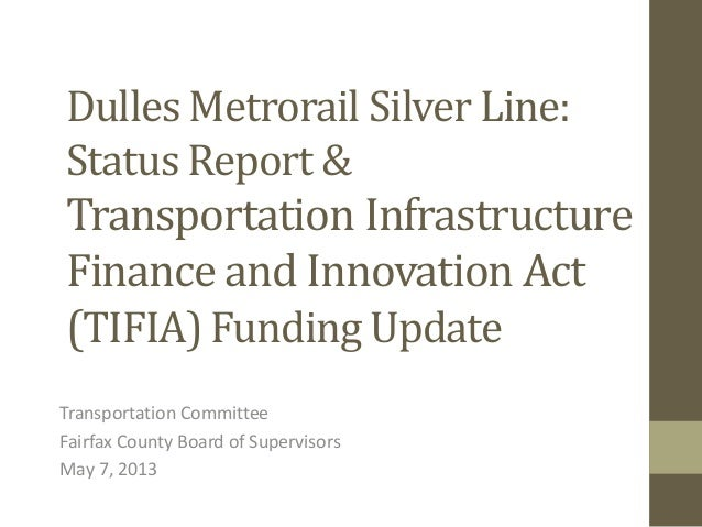Dulles Metrorail Silver Line: Status Report and Transportation Infrastructure Finance and Innovation Act (TIFIA) Funding Update