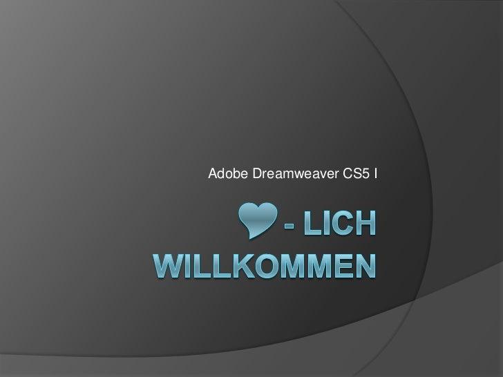 - lich Willkommen<br />Adobe Dreamweaver CS5 I<br />