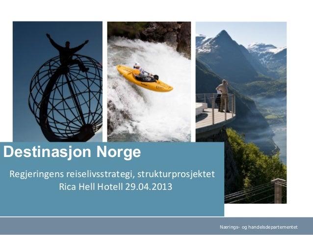 Nærings- og handelsdepartementetRegjeringens reiselivsstrategi, strukturprosjektetRica Hell Hotell 29.04.2013Destinasjon N...