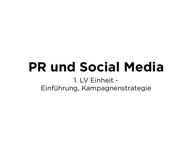 PR und Social Media          1. LV Einheit - Einführung, Kampagnenstrategie
