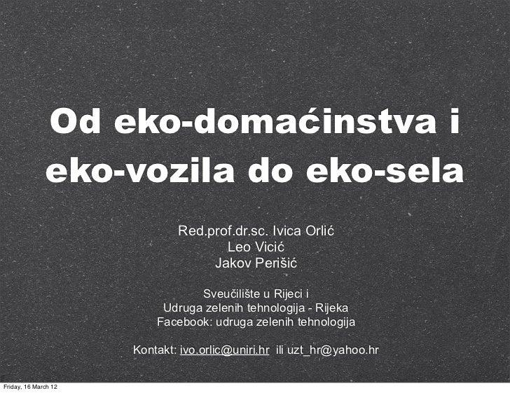 Od eko-domaćinstva i              eko-vozila do eko-sela                              Red.prof.dr.sc. Ivica Orlić         ...