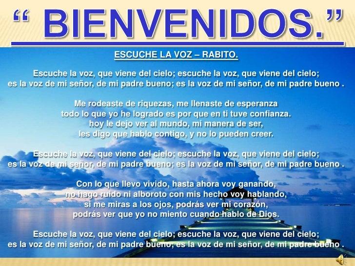 """"""" BIENVENIDOS.""""<br />QUE EL SEÑOR<br />LOS LLENE DE SU ESPIRITU.<br />Escuche la voz – RABITO.<br />Escuche la voz, que vi..."""