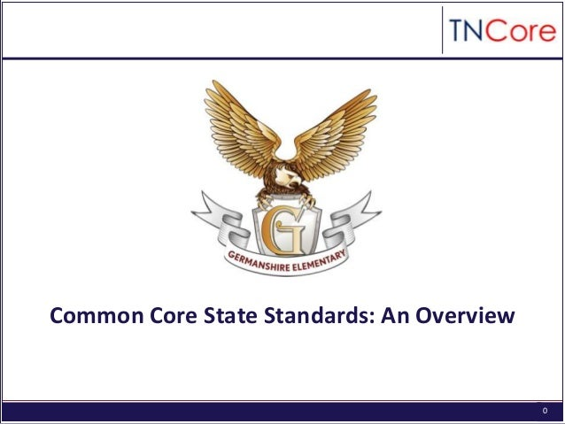 Common Core State Standards: An Overview  0