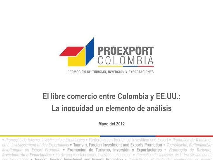 El libre comercio entre Colombia y EE.UU.:   La inocuidad un elemento de análisis                 Mayo del 2012