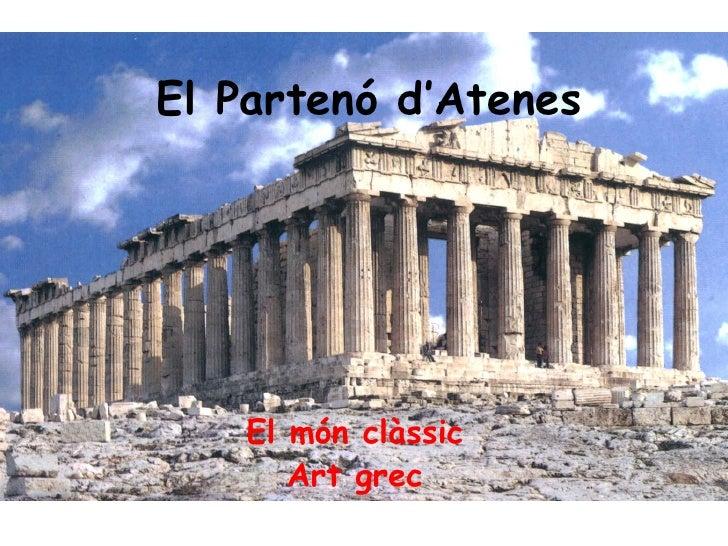 El Partenó d'Atenes         El món clàssic        Art grec