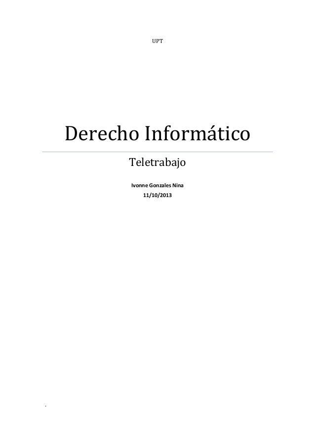 UPT Derecho Informático Teletrabajo Ivonne Gonzales Nina 11/10/2013 .