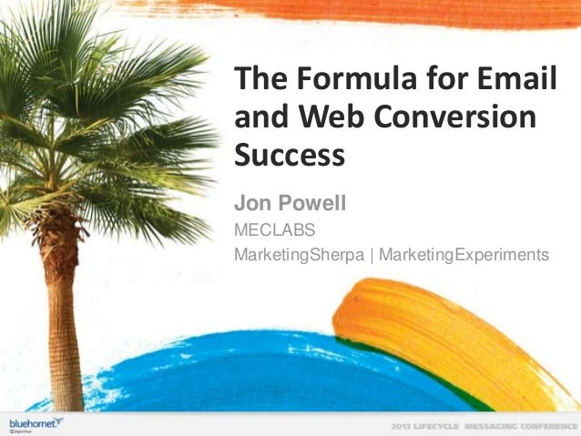 The Formula for Email and Web Conversion Success Jon Powell MECLABS MarketingSherpa | MarketingExperiments