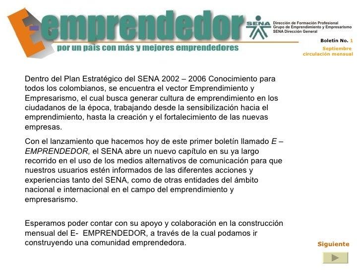 Dentro del Plan Estratégico del SENA 2002 – 2006 Conocimiento para todos los colombianos, se encuentra el vector Emprendim...