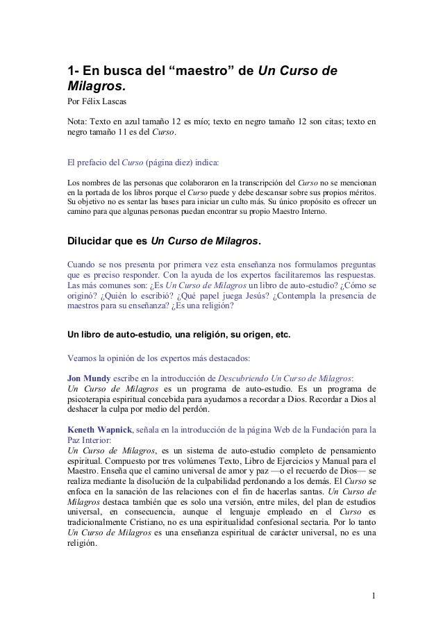 "1 1- En busca del ""maestro"" de Un Curso de Milagros. Por Félix Lascas Nota: Texto en azul tamaño 12 es mío; texto en negro..."