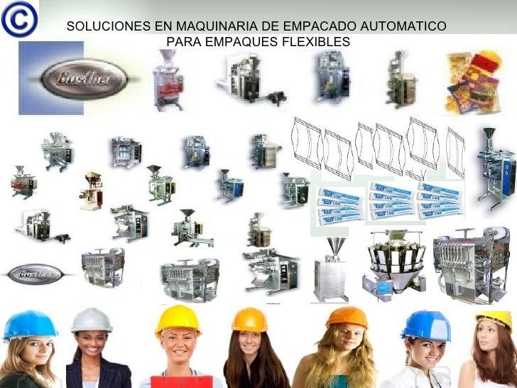 SOLUCIONES EN MAQUINARIA DE EMPACADO AUTOMATICO            PARA EMPAQUES FLEXIBLES                                        ...