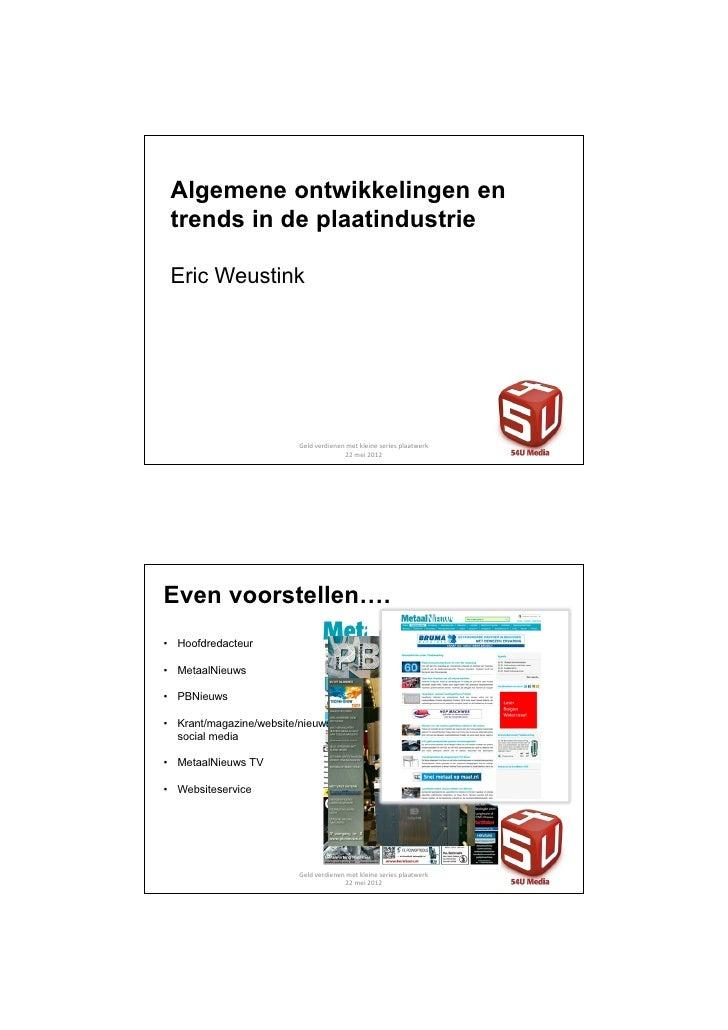 Algemene ontwikkelingen en trends in de plaatindustrie Eric Weustink                         Geld verdienen met kleine ser...