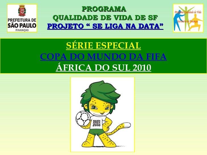 """PROGRAMA  QUALIDADE DE VIDA DE SF PROJETO """" SE LIGA NA DATA"""" SÉRIE ESPECIAL COPA DO MUNDO DA FIFA ÁFRICA DO SUL 2010"""
