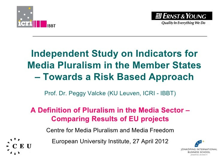 Independent Study on Indicators forMedia Pluralism in the Member States – Towards a Risk Based Approach    Prof. Dr. Peggy...