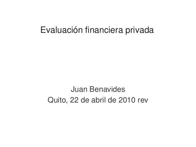Evaluación financiera privada Juan Benavides Quito, 22 de abril de 2010 rev