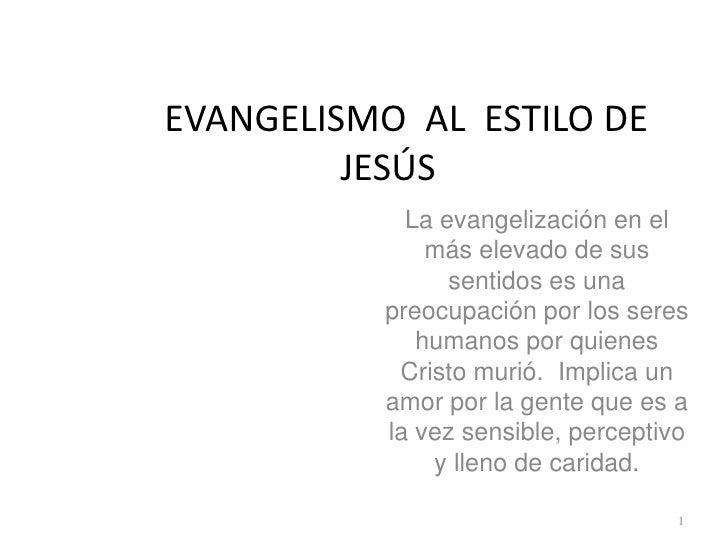 EVANGELISMO AL ESTILO DE         JESÚS            La evangelización en el              más elevado de sus                s...