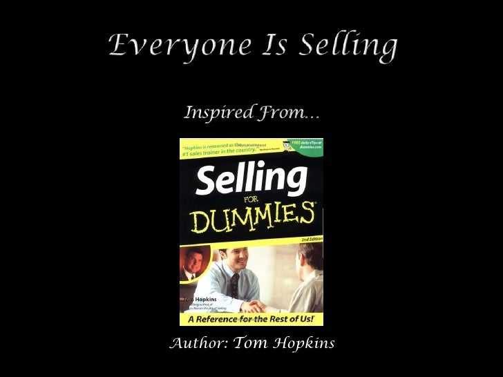 Everyone Is Selling<br />Inspired From…<br />Author: Tom Hopkins<br />