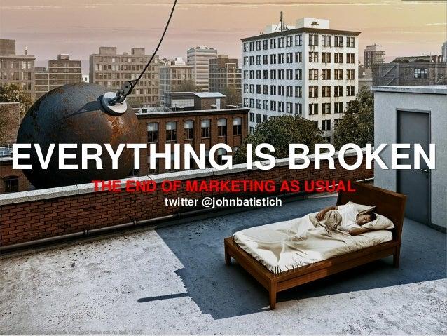 http://www.creativeadawards.com/original/wrecking-ball/11338EVERYTHING IS BROKENTHE END OF MARKETING AS USUALtwitter @john...