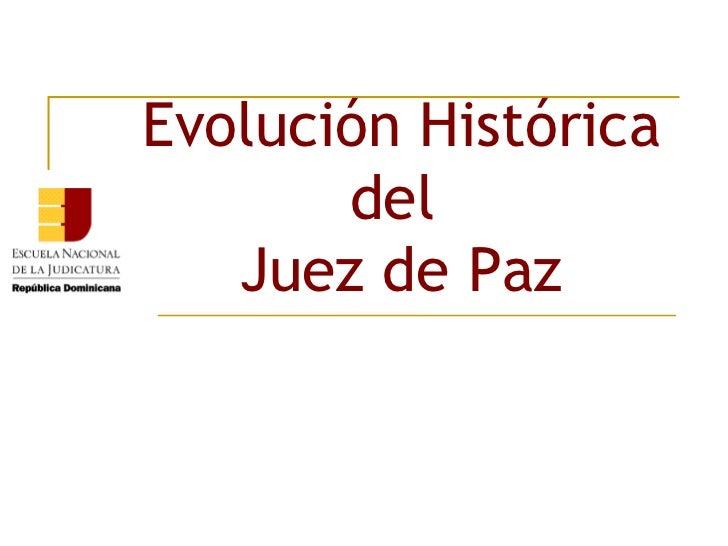 Evolución Histórica del  Juez de Paz