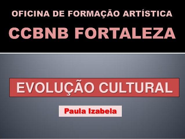 EVOLUÇÃO CULTURAL     Paula Izabela
