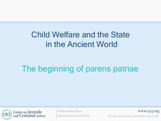 Child Welfare and the State      in the Ancient WorldThe beginning of parens patriae         40 Boardman Place            ...