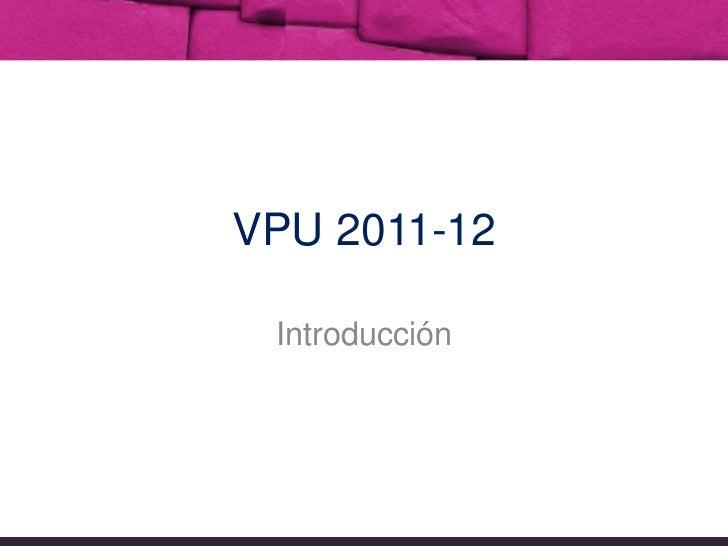 VPU 2011-12<br />Introducción<br />