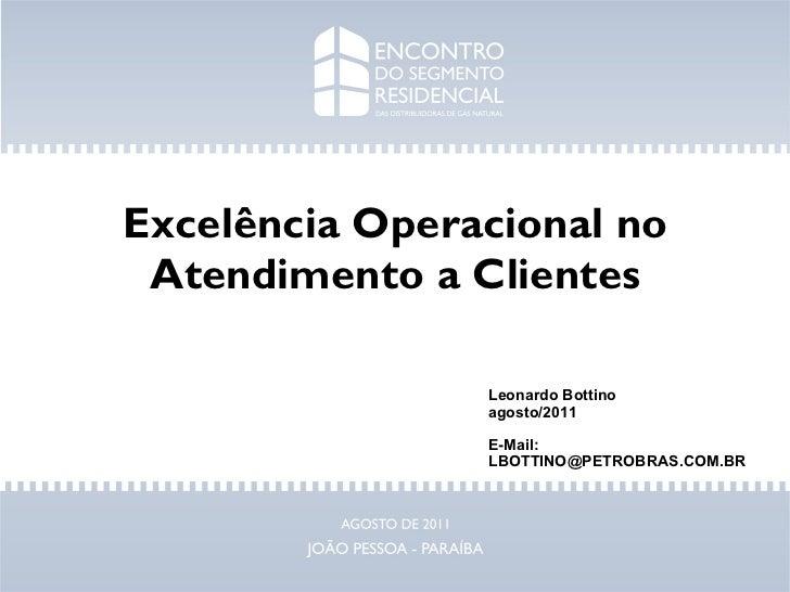 Excelência Operacional no Atendimento a Clientes Leonardo Bottino agosto/2011 E-Mail: [email_address]