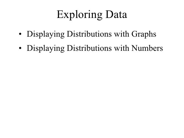 Exploring Data• Displaying Distributions with Graphs• Displaying Distributions with Numbers
