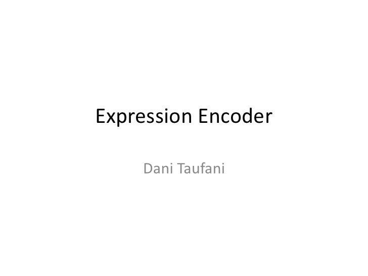 Expression Encoder    Dani Taufani