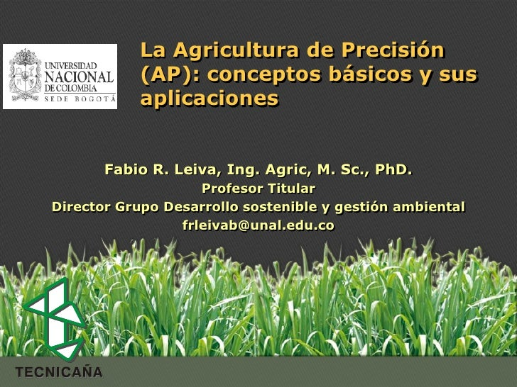 La Agricultura de Precisión           (AP): conceptos básicos y sus           aplicaciones       Fabio R. Leiva, Ing. Agri...