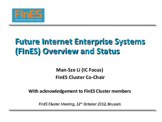 Future Internet Enterprise Systems(FInES) Overview and Status                 Man-Sze Li (IC Focus)                 FInES ...