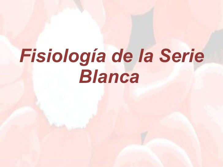 1. fisiología de la serie blanca