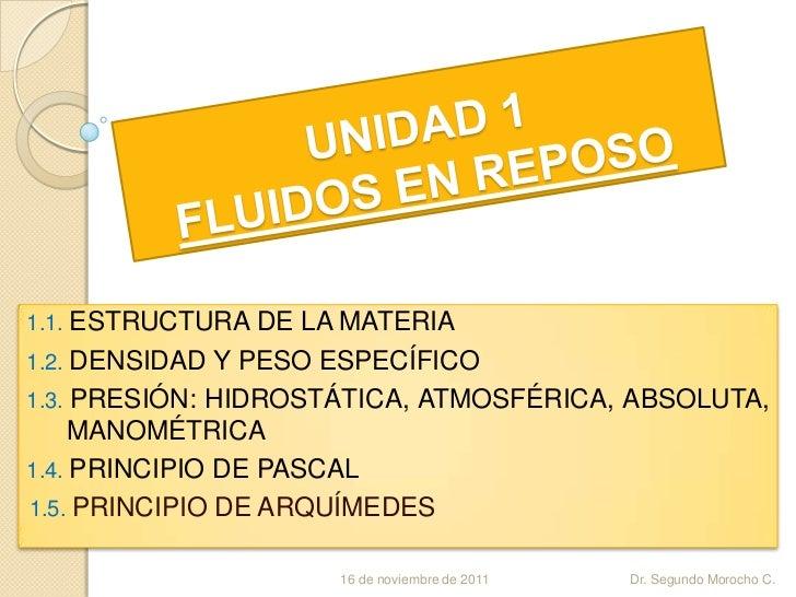 1.1. ESTRUCTURA DE LA MATERIA1.2. DENSIDAD Y PESO ESPECÍFICO1.3. PRESIÓN: HIDROSTÁTICA, ATMOSFÉRICA, ABSOLUTA,    MANOMÉTR...