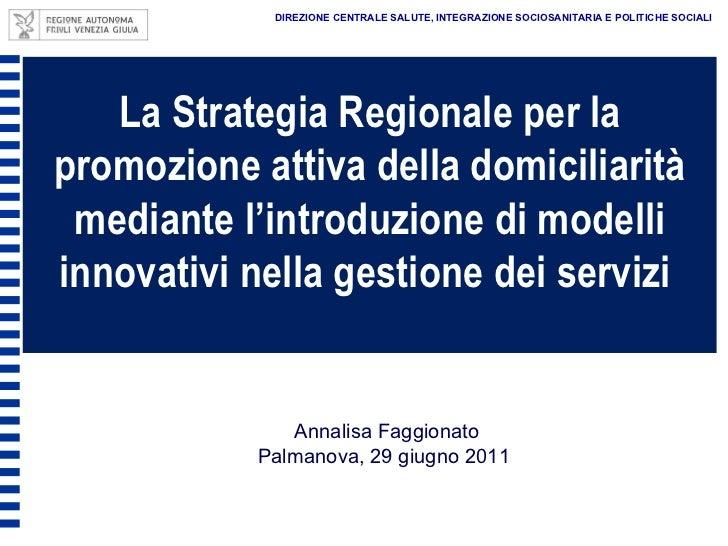 La Strategia Regionale per la promozione attiva della domiciliarità mediante l'introduzione di modelli innovativi nella ge...