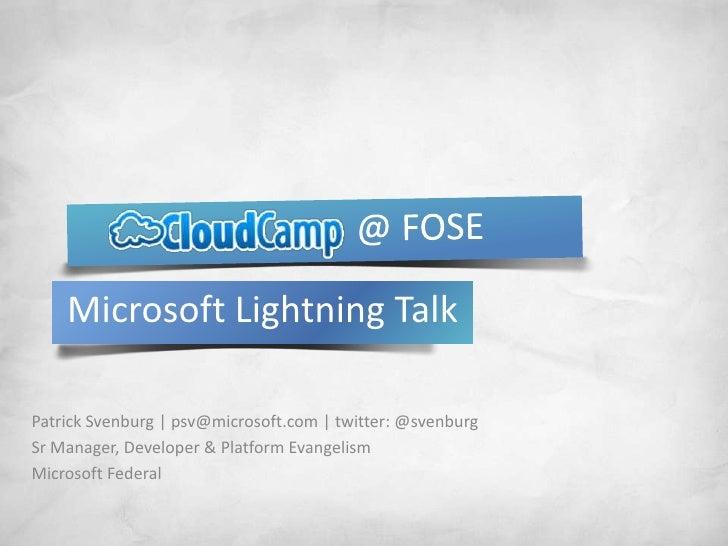 @ FOSE<br />Microsoft Lightning Talk<br />Patrick Svenburg | psv@microsoft.com | twitter: @svenburg<b...