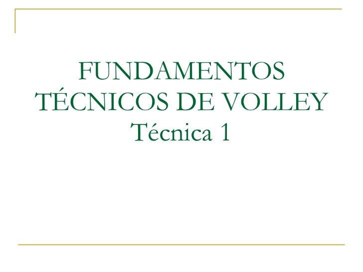 FUNDAMENTOS TÉCNICOS DE VOLLEY Técnica 1