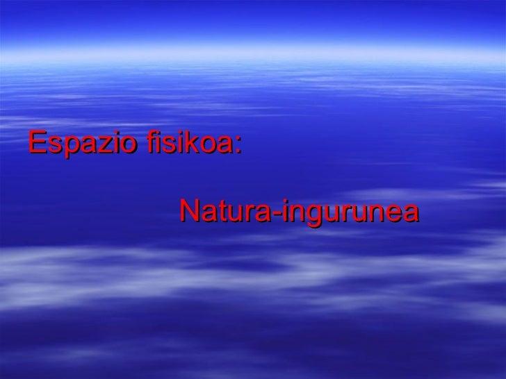 Espazio fisikoa: Natura-ingurunea