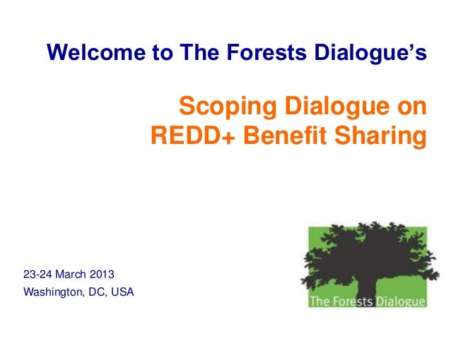 Welcome to The Forests Dialogue's                        Scoping Dialogue on                      REDD+ Benefit Sharing23-...