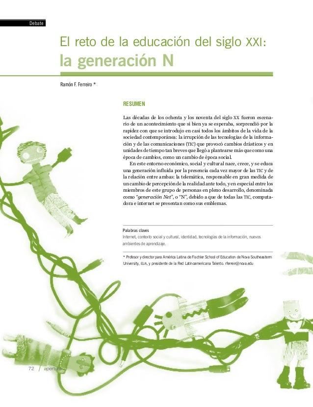 Debate         El reto de la educación del siglo XXI:         la generación N         Ramón F. Ferreiro *                 ...