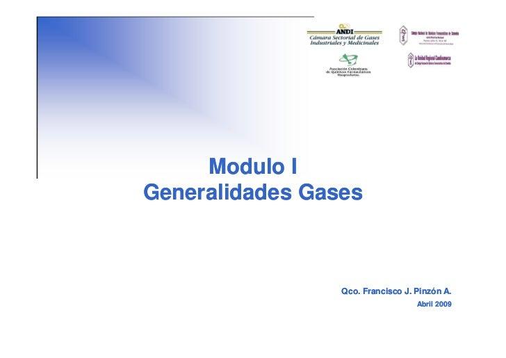 Modulo I Generalidades Gases                     Qco. Francisco J. Pinzón A.                                    Abril 2009