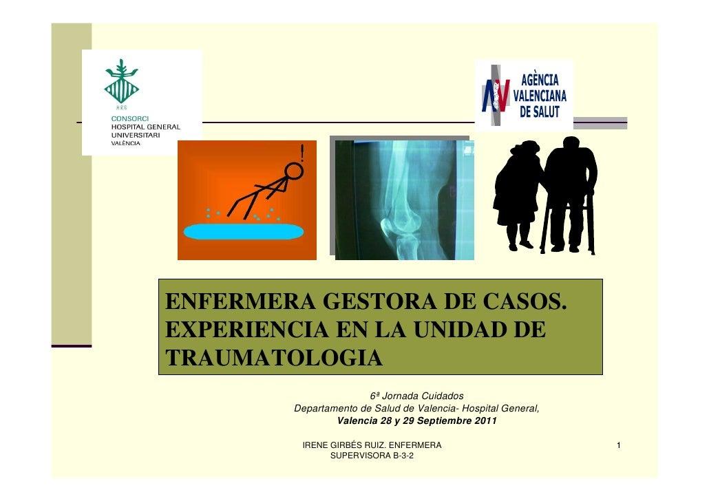 ENFERMERA GESTORA DE CASOS.EXPERIENCIA EN LA UNIDAD DETRAUMATOLOGIA                       6ª Jornada Cuidados        Depar...