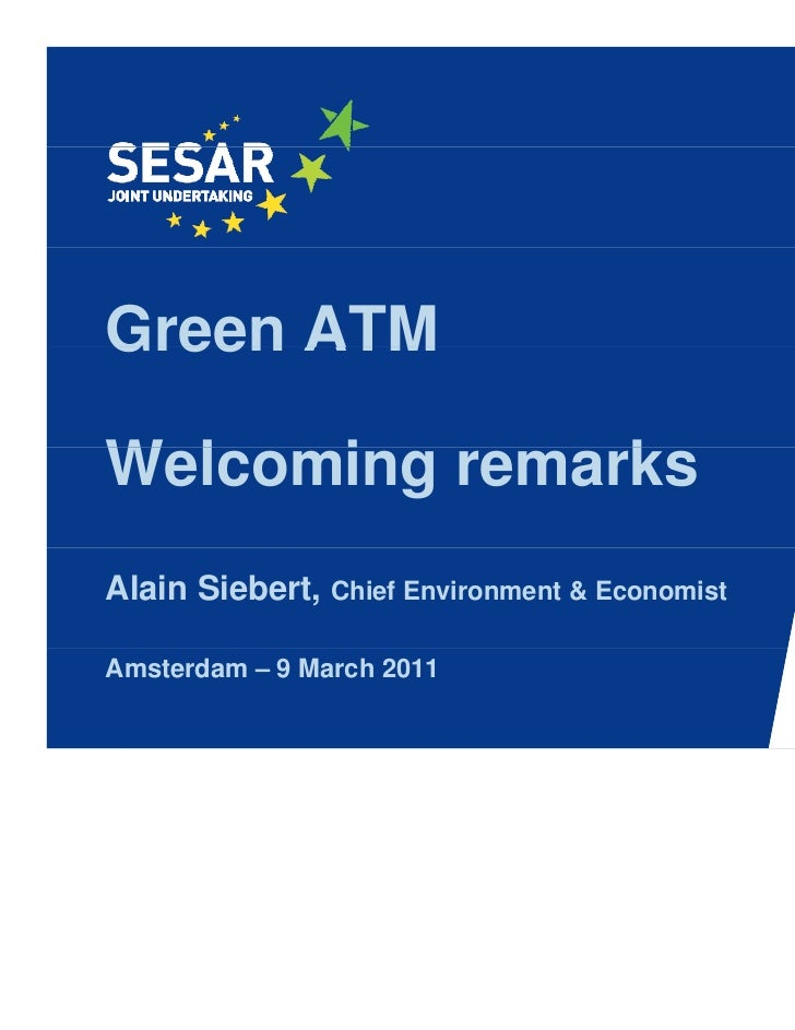 Green ATMWelcoming remarksW l   i        kAlain Siebert, Chief Environment & EconomistAmsterdam – 9 March 2011