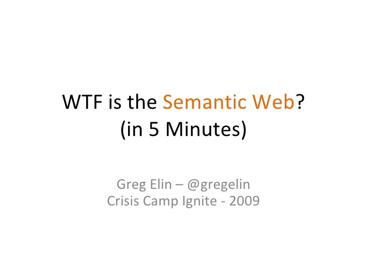 WTF is the  Semantic Web ? (in 5 Minutes) Greg Elin – @gregelin Crisis Camp Ignite - 2009