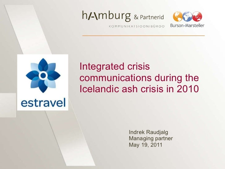 Integrated crisis communications during the Icelandic ash crisis in 2010  Indrek Raudjalg Managing partner May 19, 2011