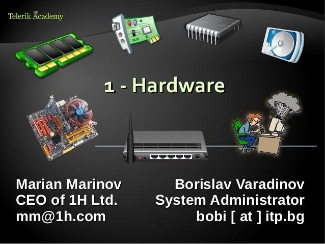 1 - HardwareMarian Marinov     Borislav VaradinovCEO of 1H Ltd.   System Administratormm@1h.com             bobi [ at ] it...