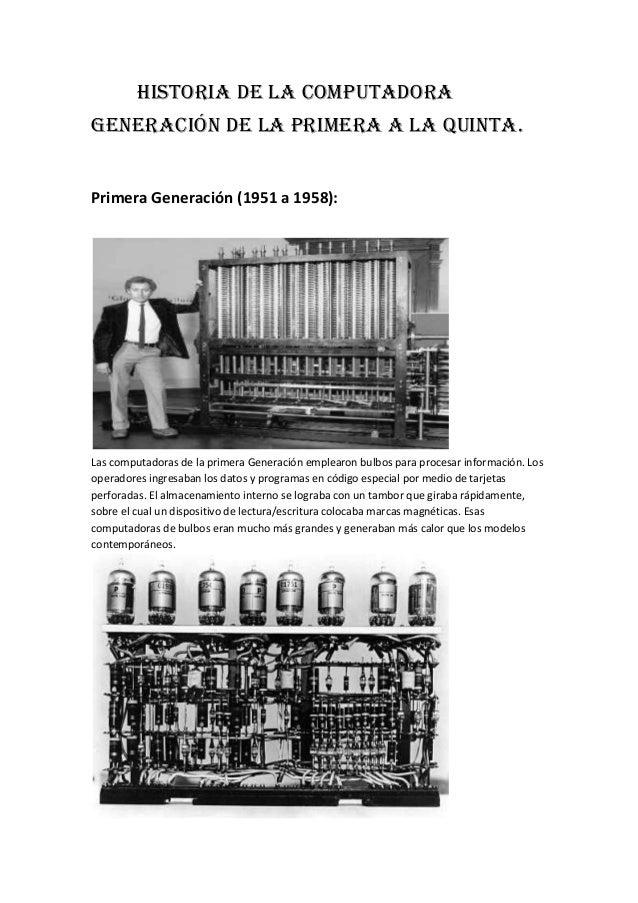 Historia de la computadora Generación de la primera a la quinta. Primera Generación (1951 a 1958): Las computadoras de la ...